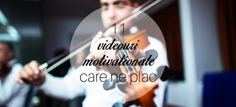 9. 11 Filmulete Motivationale Care Ne Plac