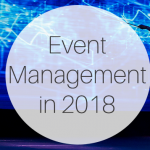 Event Management: Tendintele de urmarit in 2018