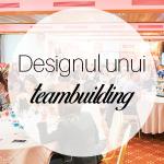 Ce inseamna designul unei experiente de teambuilding?